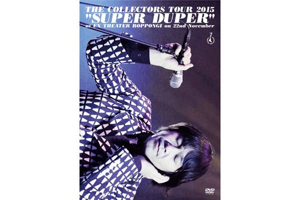 "live dvd『THE COLLECTORS TOUR 2015 ""SUPER DUPER"" at EX THEATER ROPPONGI on 22nd November』"