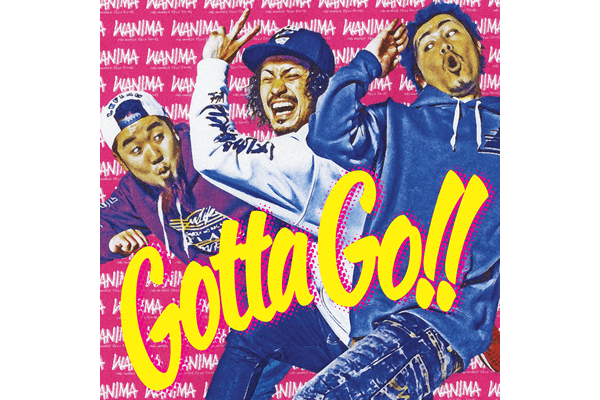 WANIMA 3rd Single「Gotta Go!!」