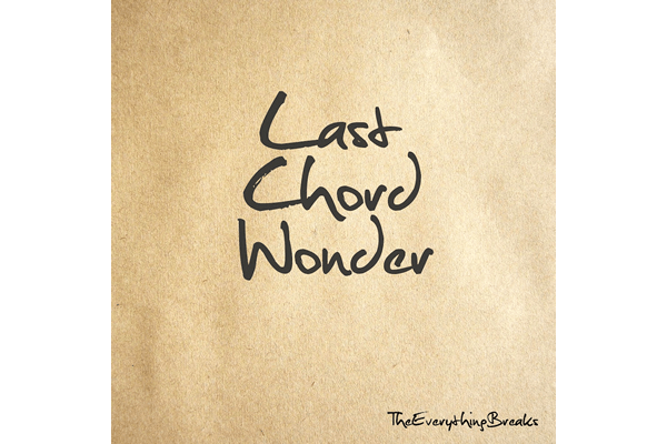 The Everything Breaks last single「Last Chord Wonder」