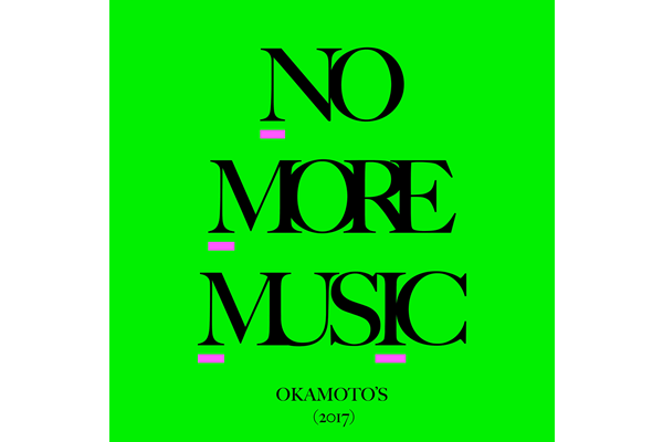 OKAMOTO'S 7th album『NO MORE MUSIC』